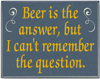 Beer is the answer...